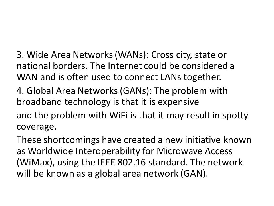 3. Wide Area Networks (WANs): Cross city, state or national borders.