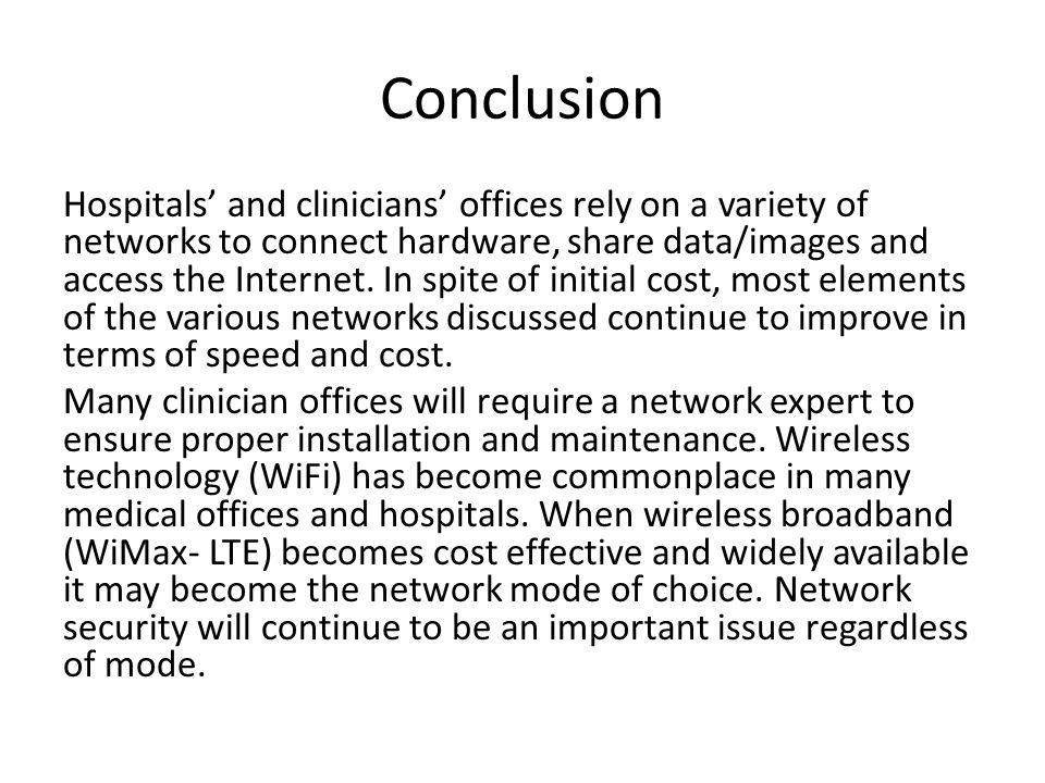 Conclusion Hospitals' and clinicians' offices rely on a variety of networks to connect hardware, share data/images and access the Internet.