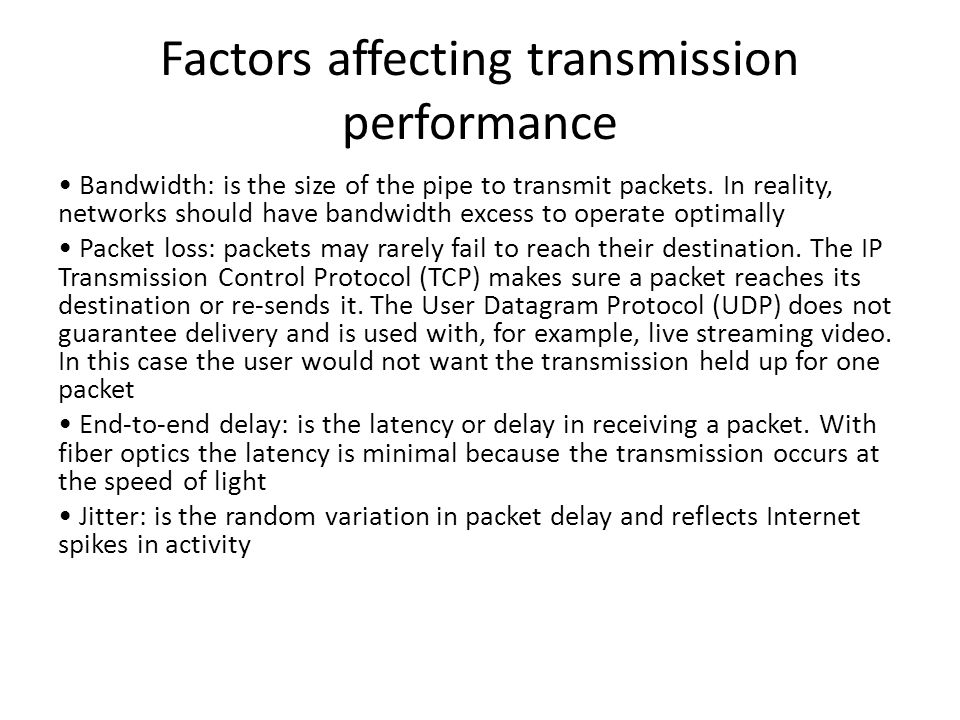 Factors affecting transmission performance Bandwidth: is the size of the pipe to transmit packets.