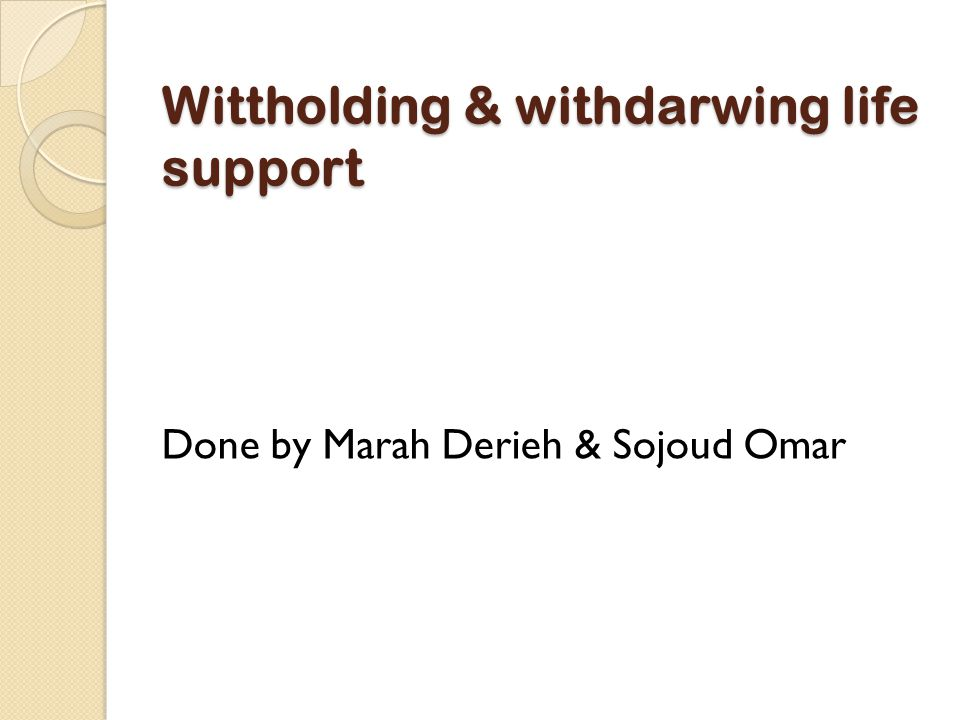 Wittholding & withdarwing life support Done by Marah Derieh & Sojoud Omar