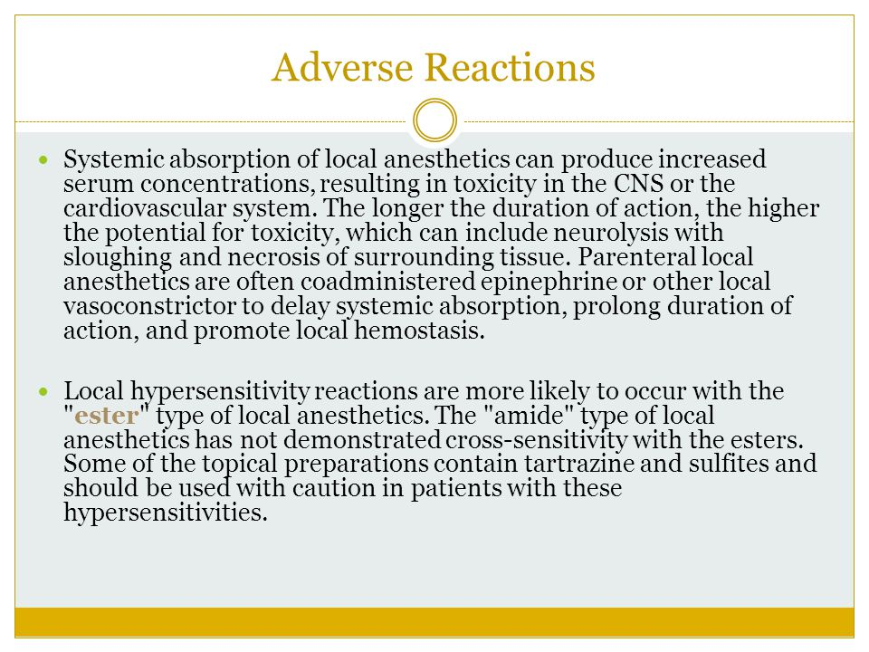 Adverse Reactions Systemic absorption of local anesthetics can produce increased serum concentrations, resulting in toxicity in the CNS or the cardiov