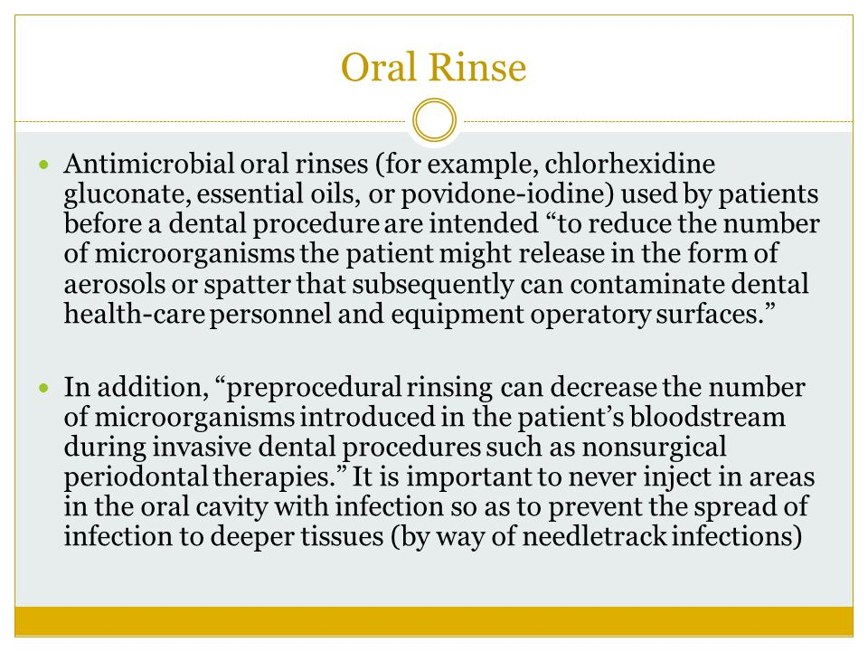 Oral Rinse Antimicrobial oral rinses (for example, chlorhexidine gluconate, essential oils, or povidone-iodine) used by patients before a dental proce