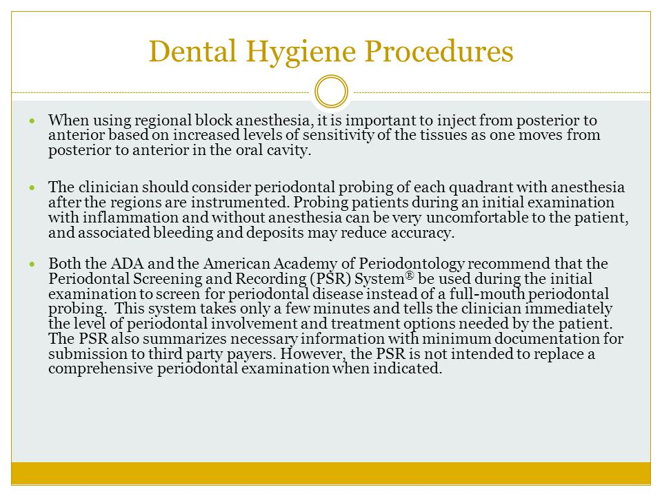 Dental Hygiene Procedures When using regional block anesthesia, it is important to inject from posterior to anterior based on increased levels of sens