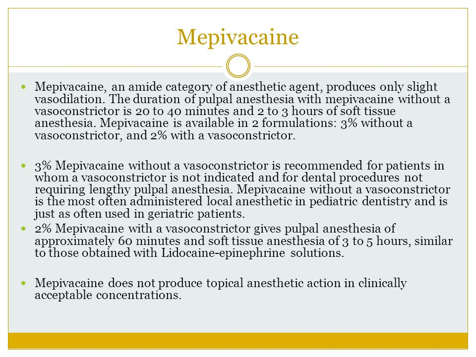 Mepivacaine Mepivacaine, an amide category of anesthetic agent, produces only slight vasodilation. The duration of pulpal anesthesia with mepivacaine