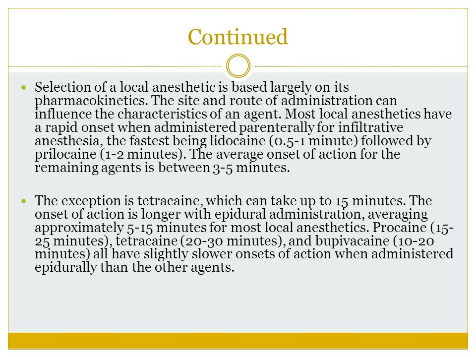 Continued Selection of a local anesthetic is based largely on its pharmacokinetics. The site and route of administration can influence the characteris
