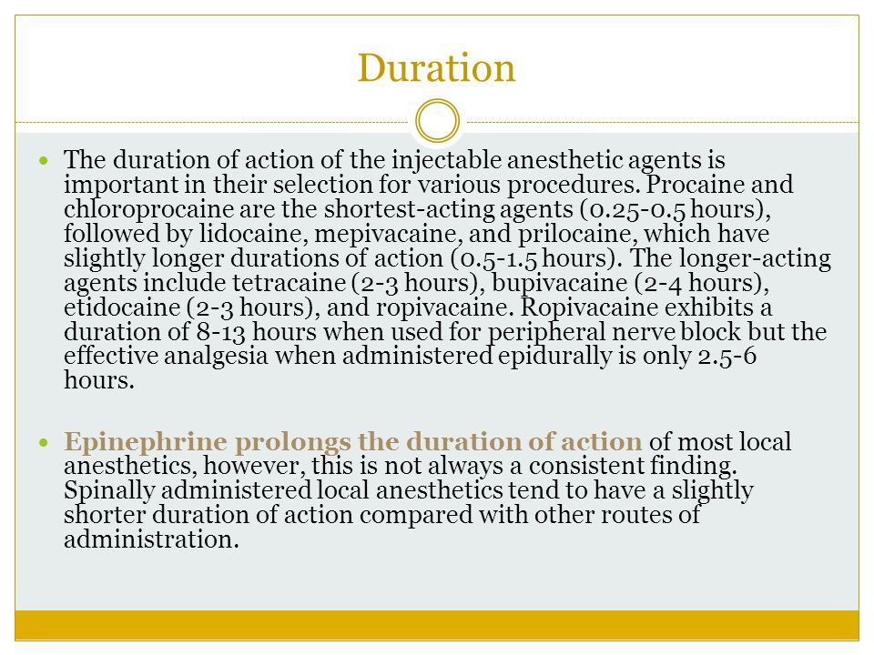 Duration The duration of action of the injectable anesthetic agents is important in their selection for various procedures. Procaine and chloroprocain