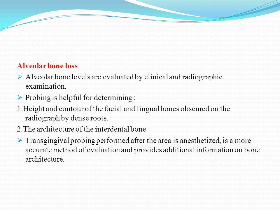 Alveolar bone loss:  Alveolar bone levels are evaluated by clinical and radiographic examination.
