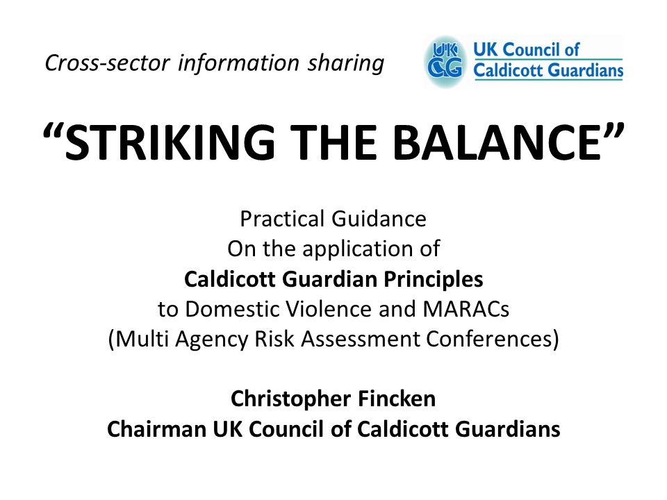 """Cross-sector information sharing """"STRIKING THE BALANCE"""" Practical Guidance On the application of Caldicott Guardian Principles to Domestic Violence an"""