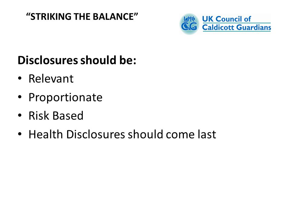 "Disclosures should be: Relevant Proportionate Risk Based Health Disclosures should come last ""STRIKING THE BALANCE"""