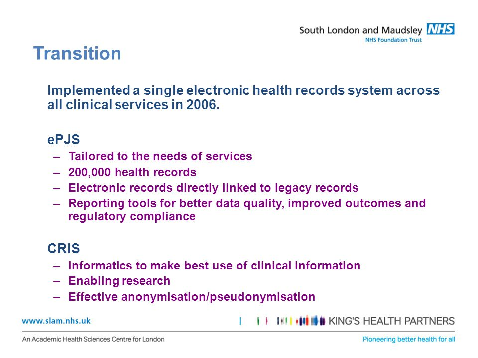 Transition Implemented a single electronic health records system across all clinical services in 2006. ePJS –Tailored to the needs of services –200,00