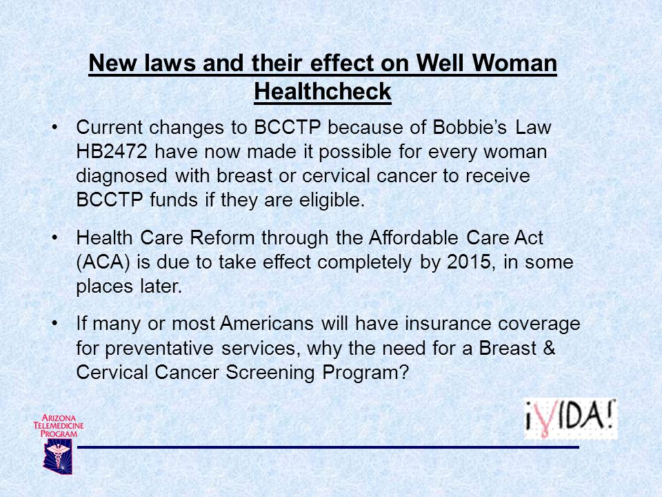 New laws and their effect on Well Woman Healthcheck Current changes to BCCTP because of Bobbie's Law HB2472 have now made it possible for every woman diagnosed with breast or cervical cancer to receive BCCTP funds if they are eligible.