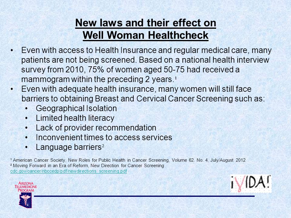 New laws and their effect on Well Woman Healthcheck Even with access to Health Insurance and regular medical care, many patients are not being screened.