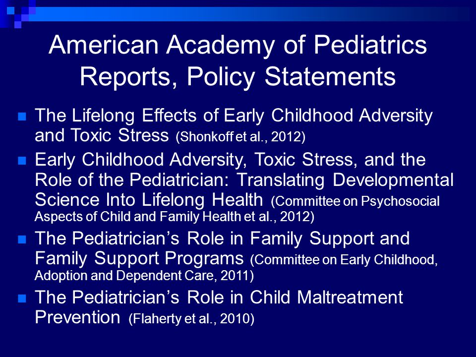 American Academy of Pediatrics Reports, Policy Statements The Lifelong Effects of Early Childhood Adversity and Toxic Stress (Shonkoff et al., 2012) E