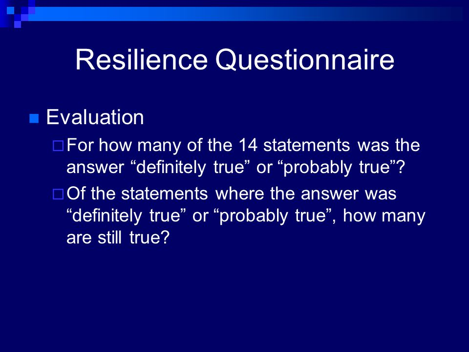 "Resilience Questionnaire Evaluation  For how many of the 14 statements was the answer ""definitely true"" or ""probably true""?  Of the statements where"