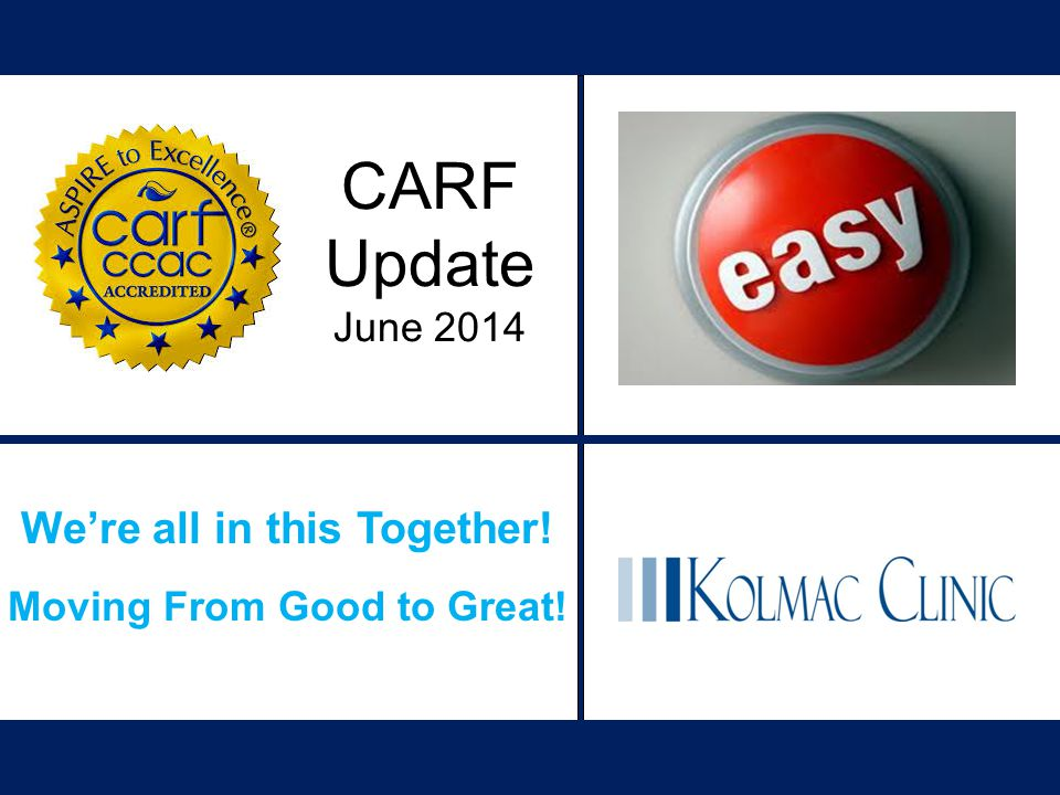We're all in this Together! Moving From Good to Great! CARF Update June 2014