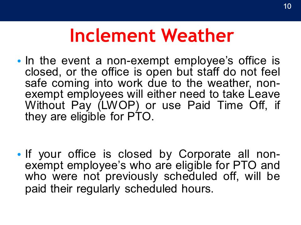 Inclement Weather In the event a non-exempt employee's office is closed, or the office is open but staff do not feel safe coming into work due to the