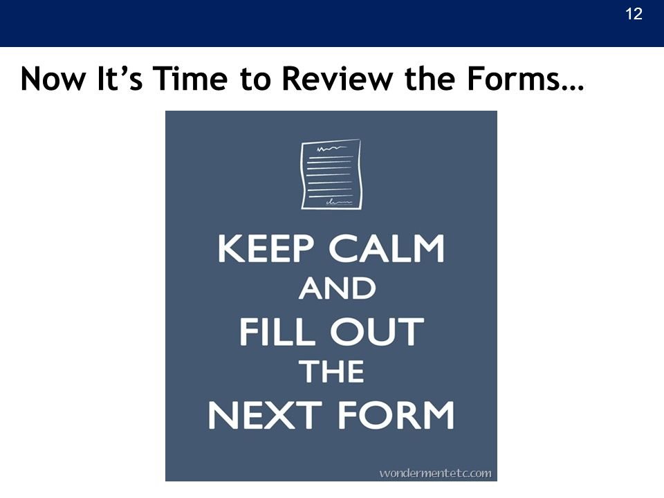 Now It's Time to Review the Forms… 12