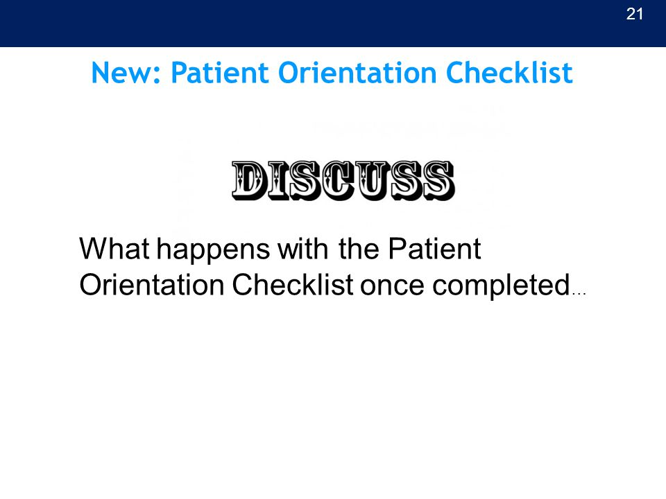 New: Patient Orientation Checklist 21 What happens with the Patient Orientation Checklist once completed …