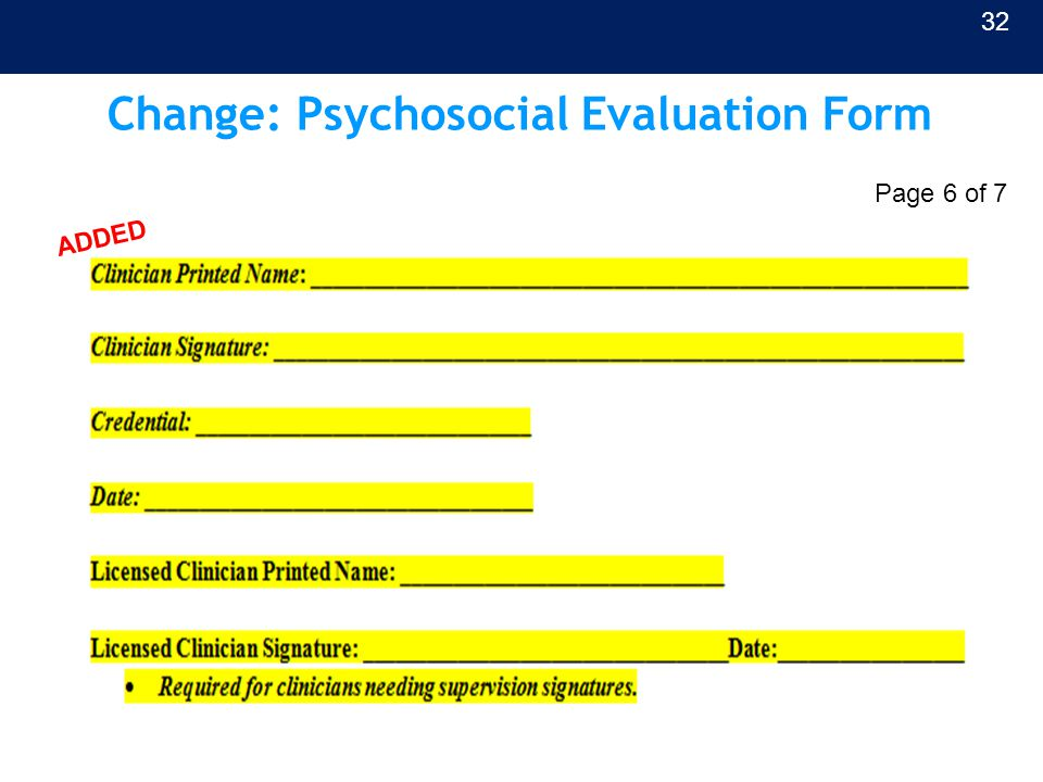 Change: Psychosocial Evaluation Form 32 Page 6 of 7 ADDED