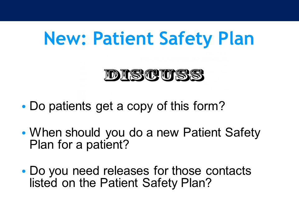 New: Patient Safety Plan Do patients get a copy of this form? When should you do a new Patient Safety Plan for a patient? Do you need releases for tho