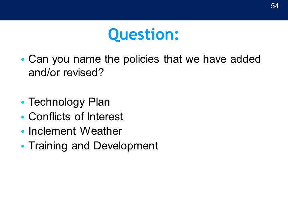 Question: Can you name the policies that we have added and/or revised? Technology Plan Conflicts of Interest Inclement Weather Training and Developmen