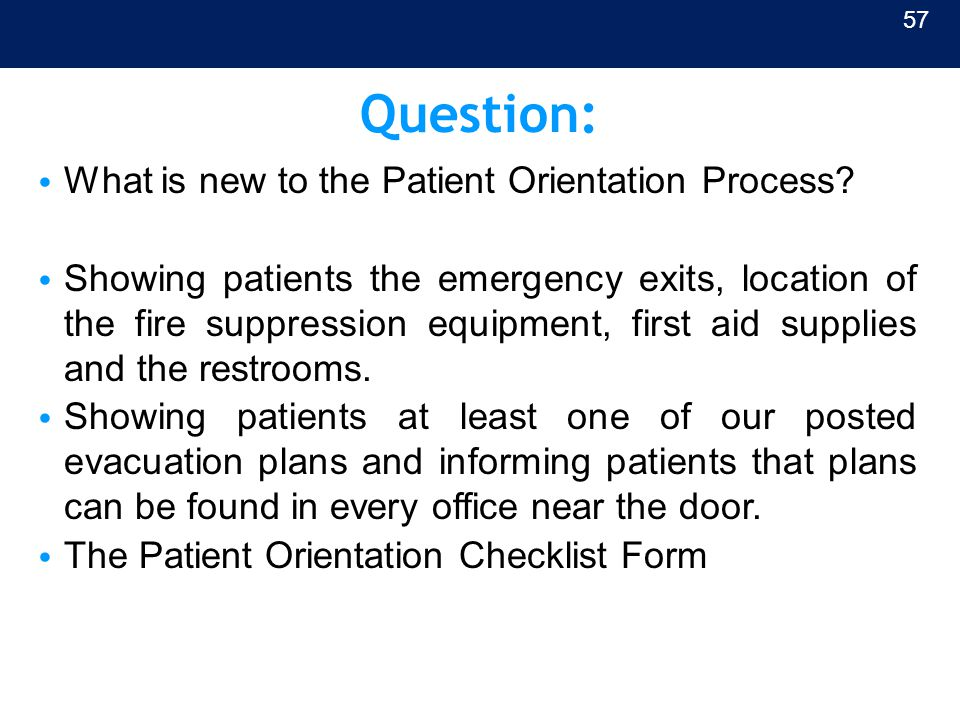 Question: What is new to the Patient Orientation Process? Showing patients the emergency exits, location of the fire suppression equipment, first aid
