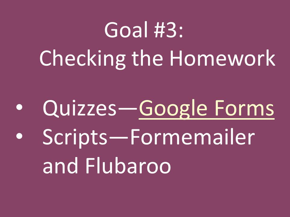 Goal #3: Checking the Homework Quizzes—Google FormsGoogle Forms Scripts—Formemailer and Flubaroo