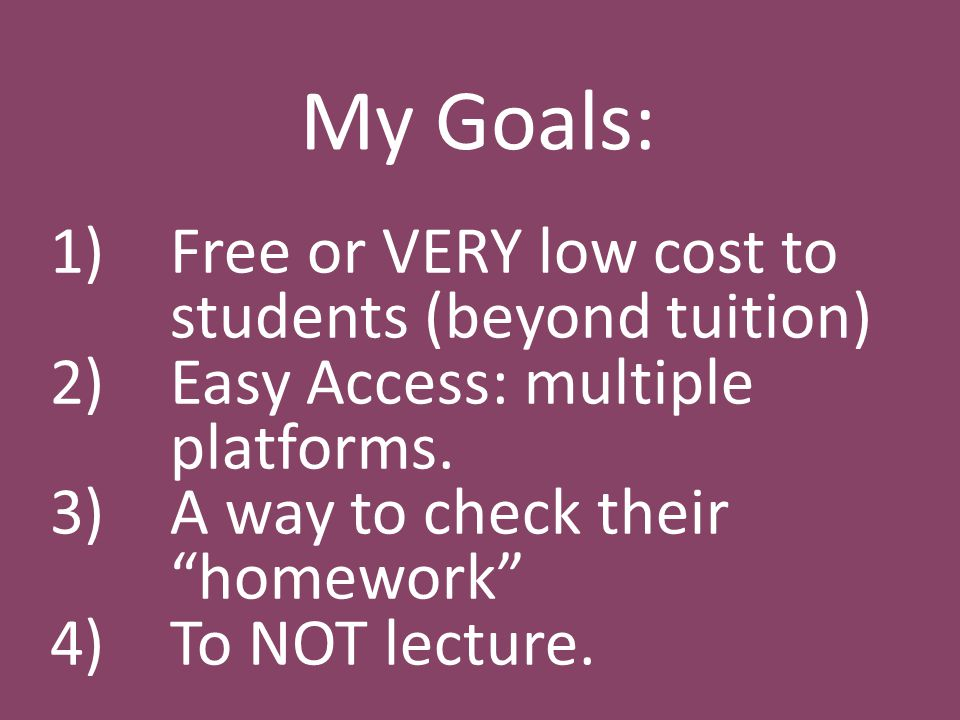 Goal #4: NOT Lecture Go over quiz questions. Have access to internet. Be a 1-on-1 teacher.