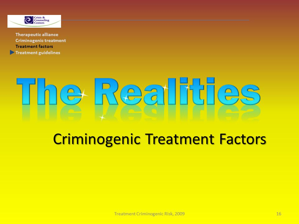 Treatment Criminogenic Risk, 200916Treatment Criminogenic Risk, 200916 Therapeutic alliance Criminogenic treatment Treatment factors Treatment guidelines Criminogenic Treatment Factors