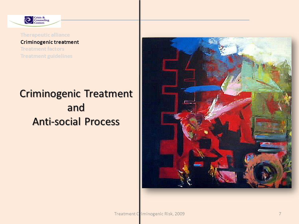 Treatment Criminogenic Risk, 20097 Therapeutic alliance Criminogenic treatment Treatment factors Treatment guidelines Criminogenic Treatment and Anti-