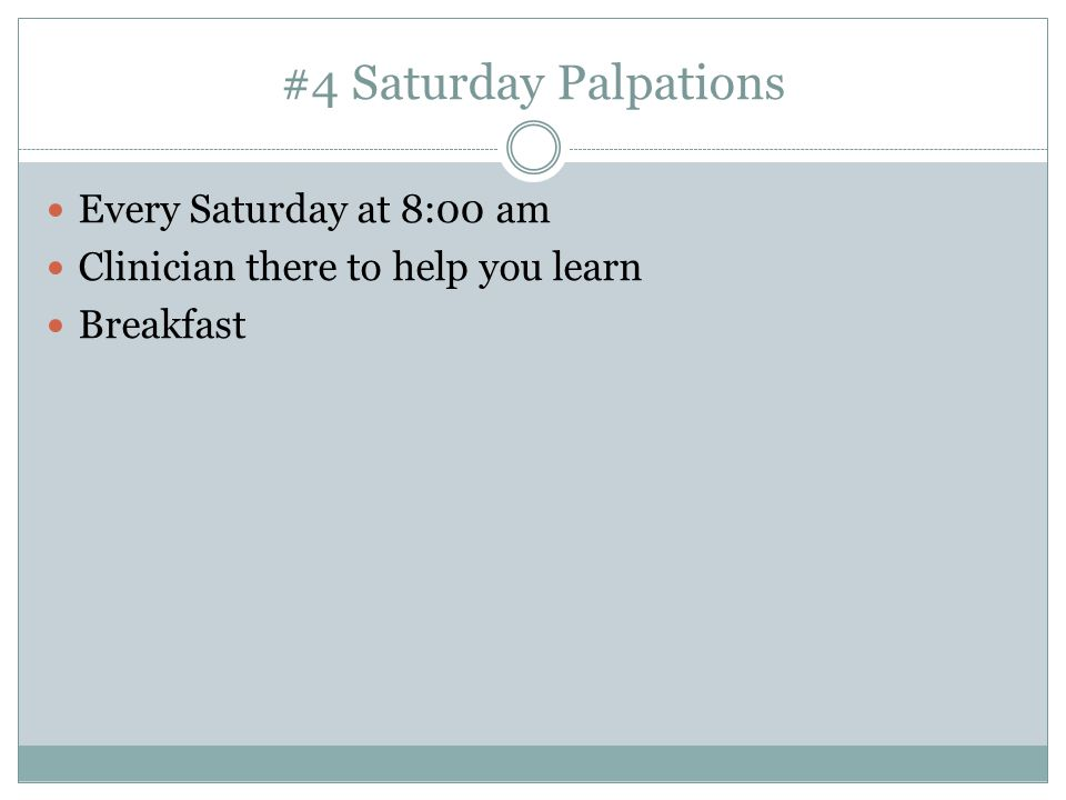 #4 Saturday Palpations Every Saturday at 8:00 am Clinician there to help you learn Breakfast