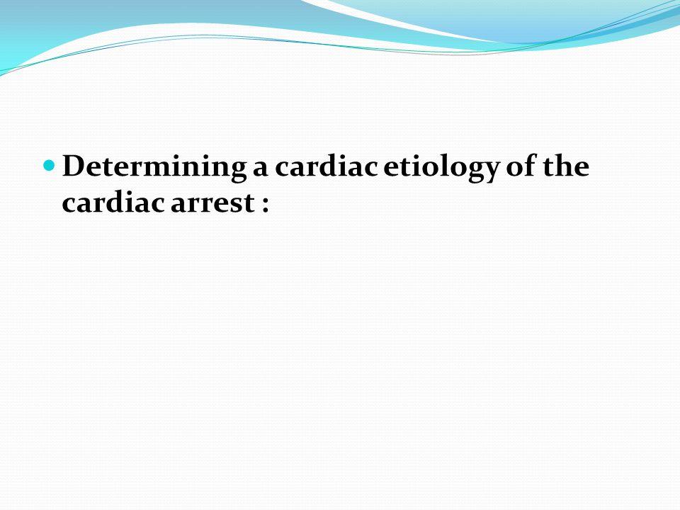 Determining a cardiac etiology of the cardiac arrest :