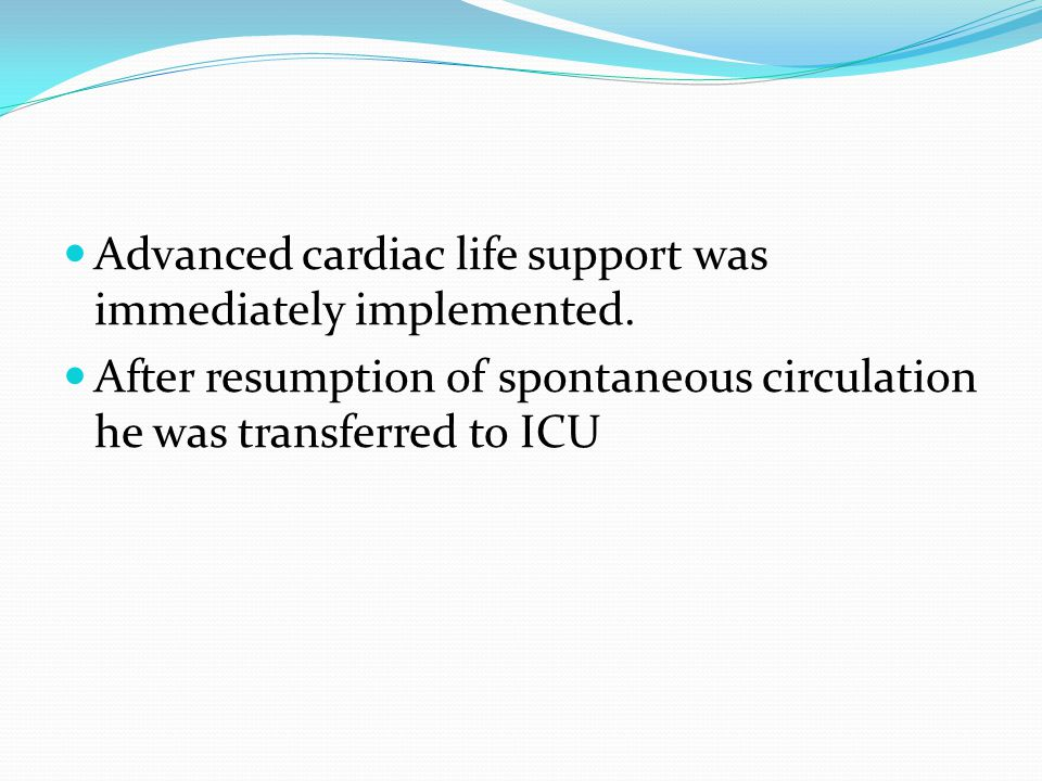 Advanced cardiac life support was immediately implemented.