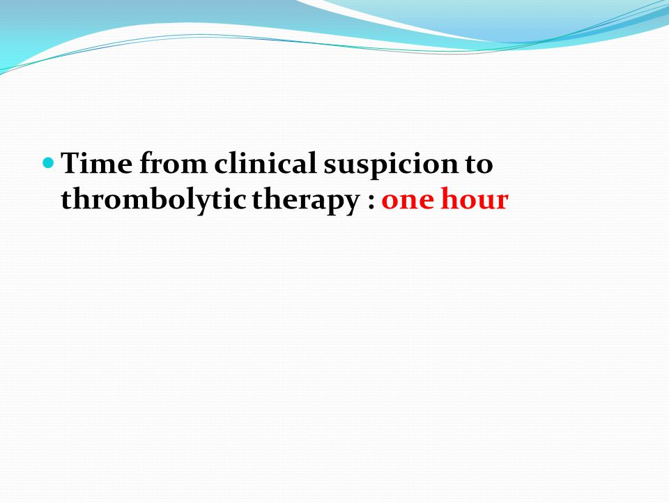 Time from clinical suspicion to thrombolytic therapy : one hour
