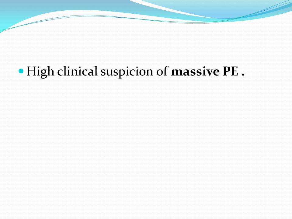 High clinical suspicion of massive PE.