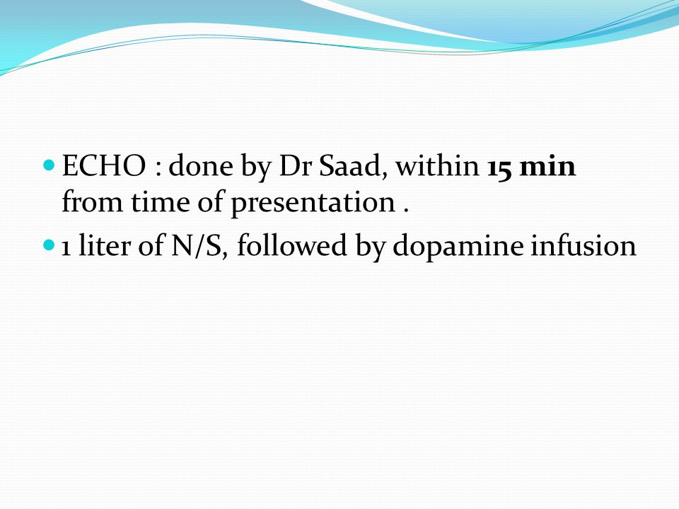 ECHO : done by Dr Saad, within 15 min from time of presentation.