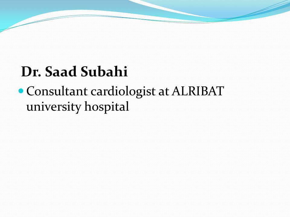 Dr. Saad Subahi Consultant cardiologist at ALRIBAT university hospital