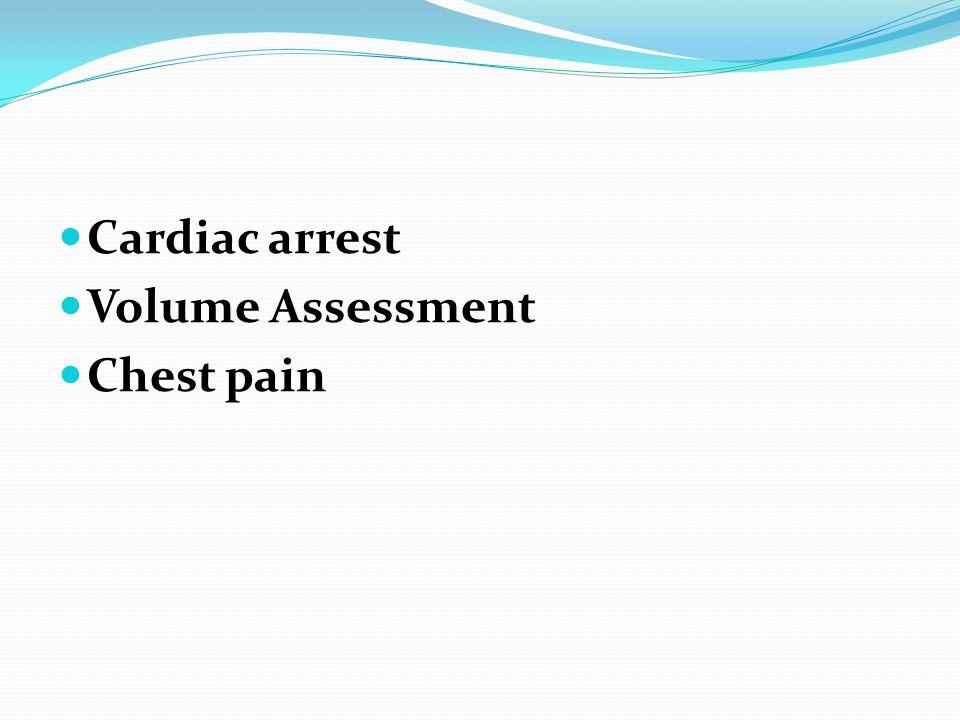 Cardiac arrest Volume Assessment Chest pain