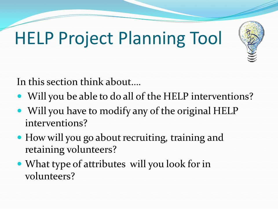 HELP Project Planning Tool In this section think about….