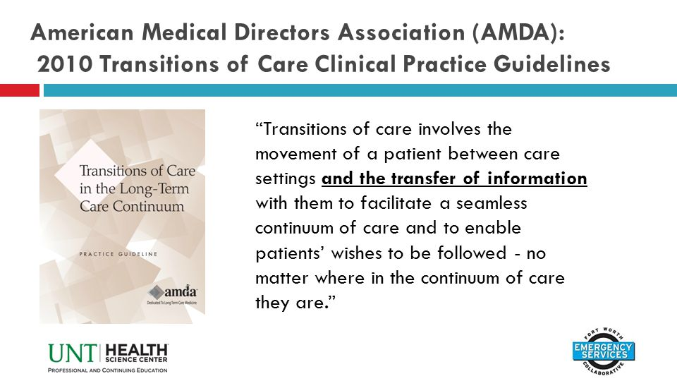 "American Medical Directors Association (AMDA): 2010 Transitions of Care Clinical Practice Guidelines ""Transitions of care involves the movement of a p"
