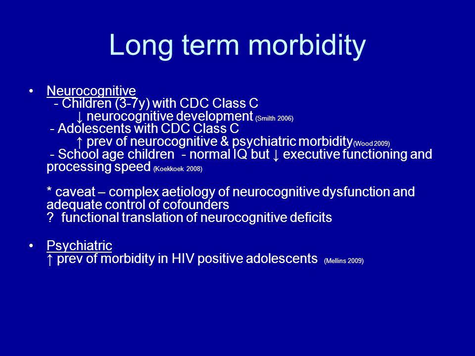 Long term morbidity Neurocognitive - Children (3-7y) with CDC Class C ↓ neurocognitive development (Smilth 2006) - Adolescents with CDC Class C ↑ prev