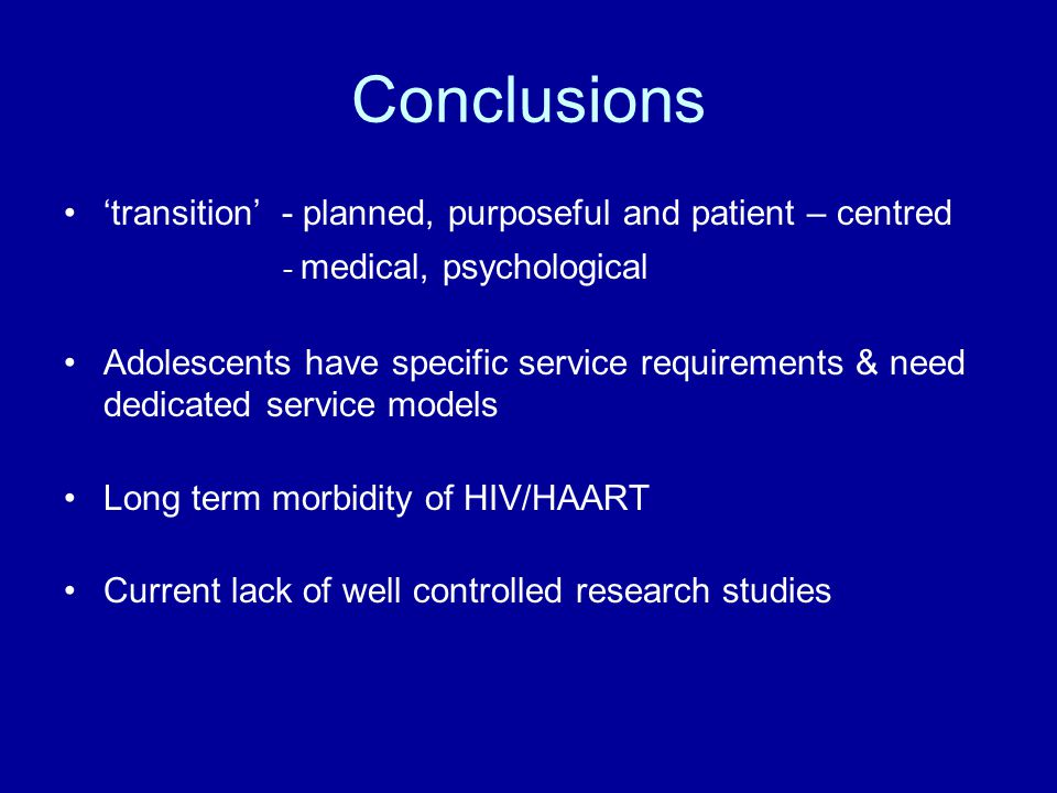 Conclusions 'transition' - planned, purposeful and patient – centred - medical, psychological Adolescents have specific service requirements & need de