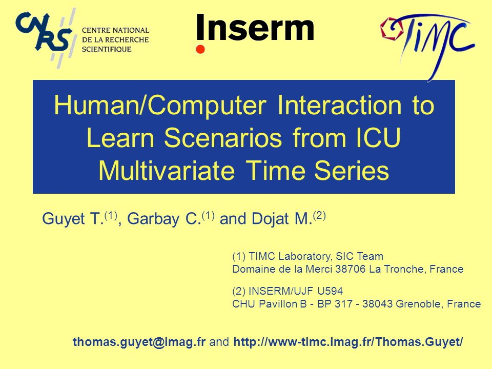 Human/Computer Interaction to Learn Scenarios from ICU Multivariate Time Series Guyet T. (1), Garbay C. (1) and Dojat M. (2) (1) TIMC Laboratory, SIC