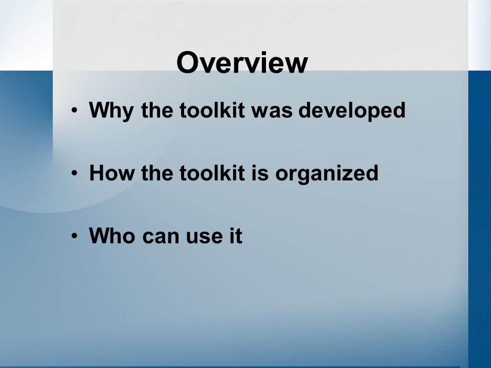 Overview Why the toolkit was developed How the toolkit is organized Who can use it