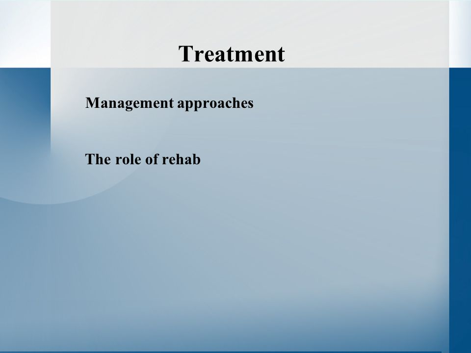 Treatment Management approaches The role of rehab