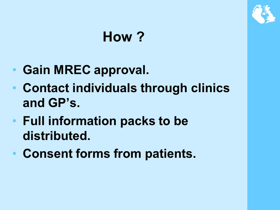 How . Gain MREC approval. Contact individuals through clinics and GP's.