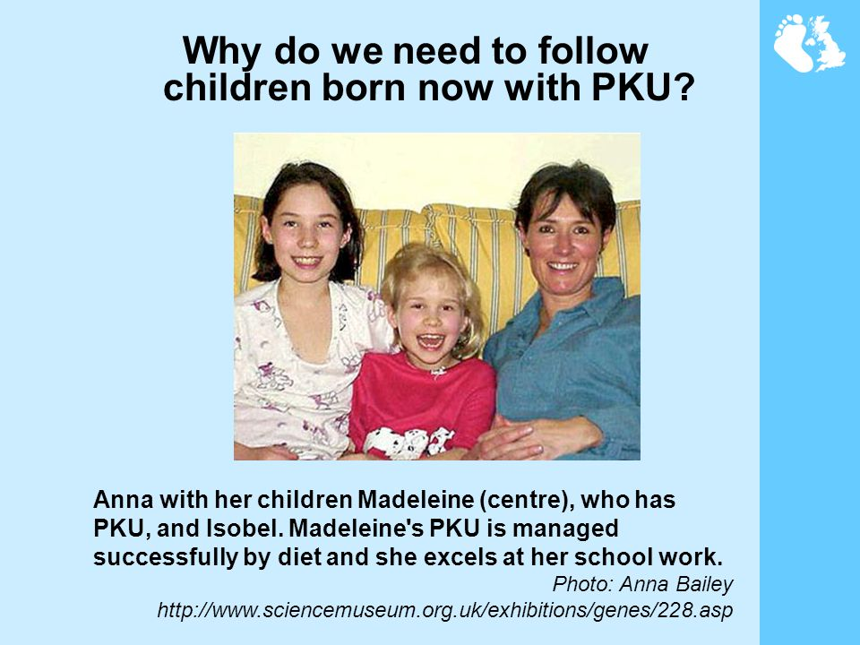Why do we need to follow children born now with PKU.
