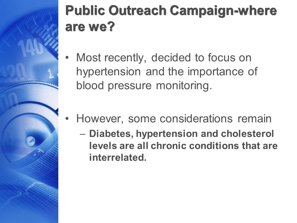 Public Outreach Campaign-where are we? Most recently, decided to focus on hypertension and the importance of blood pressure monitoring. However, some