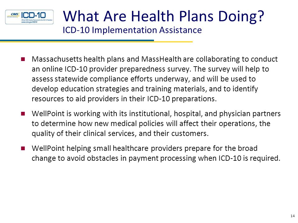 What Are Health Plans Doing? ICD-10 Implementation Assistance Massachusetts health plans and MassHealth are collaborating to conduct an online ICD-10