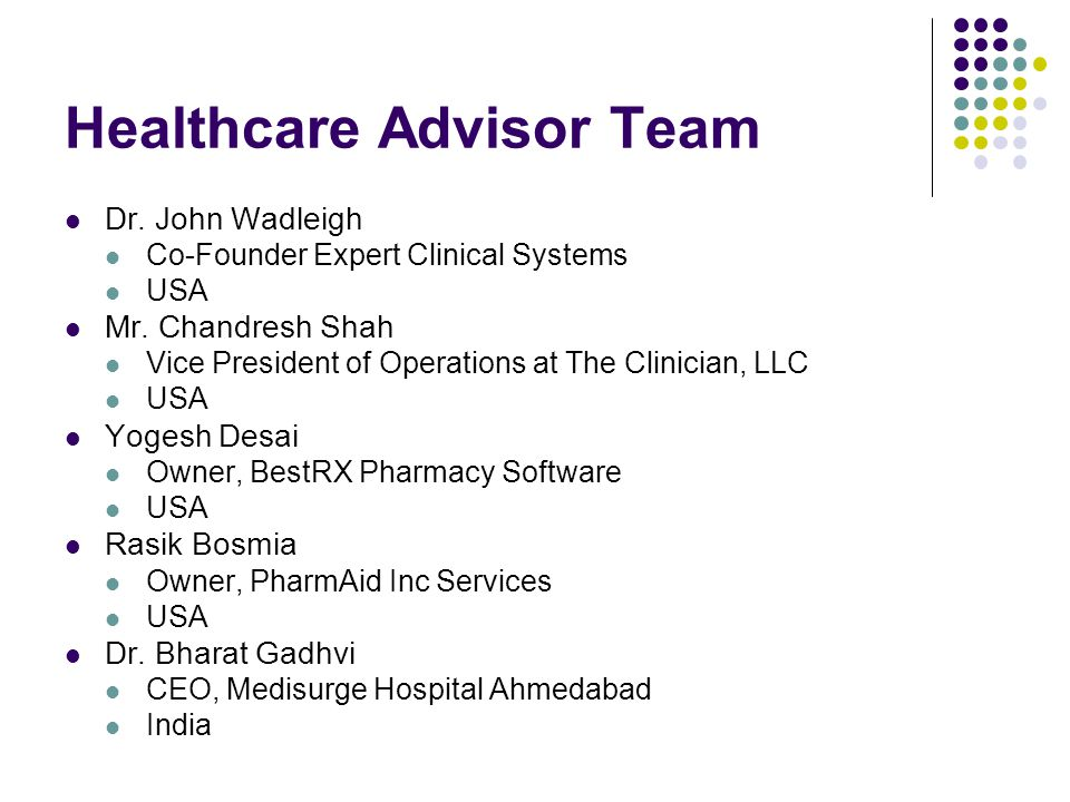 Healthcare Advisor Team Dr. John Wadleigh Co-Founder Expert Clinical Systems USA Mr. Chandresh Shah Vice President of Operations at The Clinician, LLC